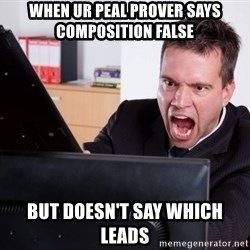 Angry Computer User - WHEN UR PEAL PROVER SAYS COMPOSITION FALSE BUT DOESN'T SAY WHICH LEADS