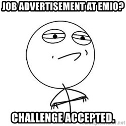 Challenge Accepted HD 1 - Job Advertisement at Emio?  Challenge Accepted.