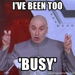 Dr. Evil Air Quotes - I've been too 'BUSY'