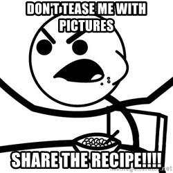 Cereal Guy Angry - Don't tease me with pictures Share the recipe!!!!
