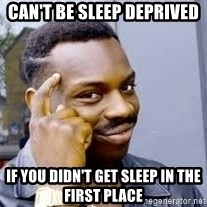 Black guy thinking  - Can't be sleep deprived If you dIdn't get sleep in the first place
