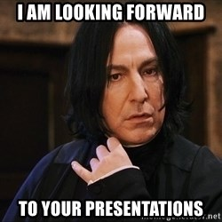 Professor Snape - i am looking forward  to your presentations