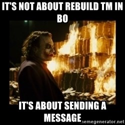 Not about the money joker - It's not about rebuild TM in BO it's about sending a message