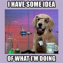 Dog Scientist - I have some idea of what i'm doing