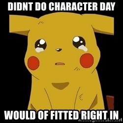 Pikachu crying - didnt do character day would of fitted right in