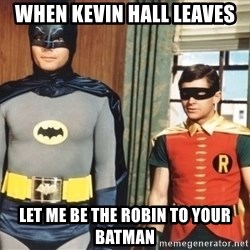 Best Friends - When Kevin Hall Leaves Let me be the Robin to your Batman