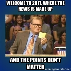 drew carey - WELCOME TO 2017, WHERE THE NEWS IS MADE UP aND THE POINTS DON'T MATTER