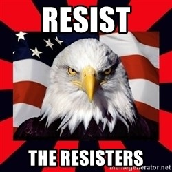 Bald Eagle - Resist THe RESISTERS