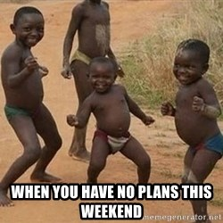Dancing African Kid -  WHEN YOU HAVE NO PLANS THIS WEEKEND