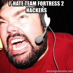 Angry Gamer - I' HAte team fortress 2 hackers
