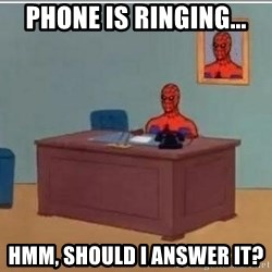 Spidermandesk - Phone is ringing... Hmm, should I answer it?