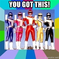 power rangers - You got this!