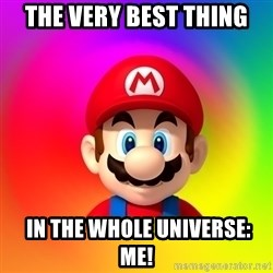 Mario Says - The very best thing  in the whole Universe: me!