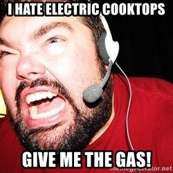 Angry Gamer - I HATE ELECTRIC COOKTOPS GIVE ME THE GAS!