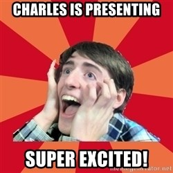 Super Excited - Charles is presenting Super excited!