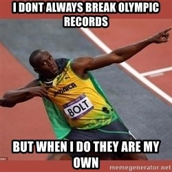 USAIN BOLT POINTING - I dont always break olympic records But when i do they are my own