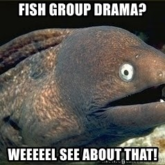 Bad Joke Eel v2.0 - Fish group drama? weeeeel see about that!