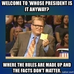 drew carey - Welcome to 'whose president is it anyway? where the rules are made up and the facts don't matter.