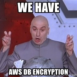 Dr. Evil Air Quotes - We have AWS db Encryption