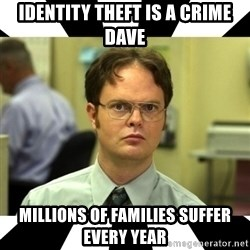 Dwight from the Office - Identity theft is a crime dave Millions of families suffer every Year