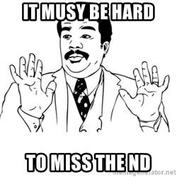 neil degrasse tyson reaction - It musy be hard  To miss the nd