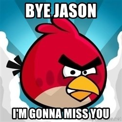 Angry Bird - Bye jason I'm gonna miss you