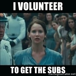 I volunteer as tribute Katniss - I volunteer  To get the subs