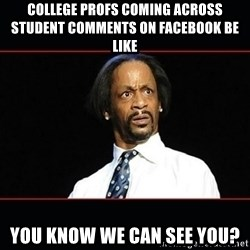 katt williams shocked - COLLEGE PROFS COMING ACROSS STUDENT COMMENTS ON FACEBOOK BE LIKE you know we can see you?
