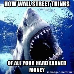 Cinematically Snob Shark - how wall street thinks of all your hard earned money