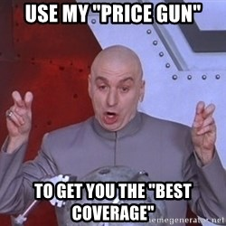 """Dr. Evil Air Quotes - use my """"price Gun"""" to get you the """"best Coverage"""""""