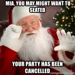 Santa claus -  mia, you may might want to seated Your party has been cancelled