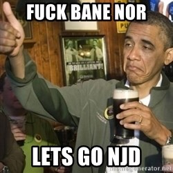 THUMBS UP OBAMA - Fuck Bane Nor Lets Go NJD