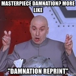 """Dr. Evil Air Quotes - MASTERPIECE damnation? More like """"Damnation reprint"""""""
