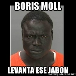 scary black man - BORIS moll Levanta Ese JABON