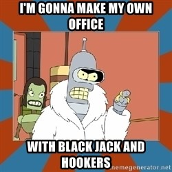 Blackjack and hookers bender - I'm Gonna Make My Own office With Black Jack And hookers