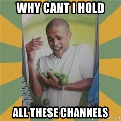 Why can't I hold all these limes - why cant i hold all these channels