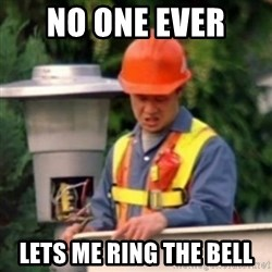 No One Ever Pays Me in Gum - no one ever  lets me ring the bell
