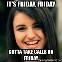 Friday Derp - It's Friday, Friday Gotta take calls on friday
