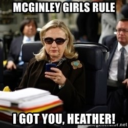 Texts from Hillary - Mcginley girls rule I got you, heather!