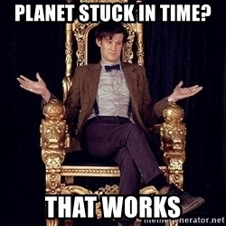 Hipster Doctor Who - Planet stuck in time? that works