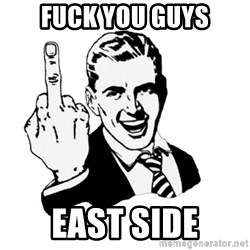 middle finger - FUCK YOU GUYS EAST SIDE