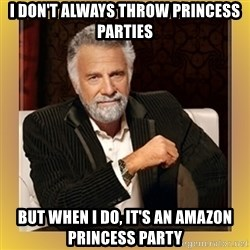XX beer guy - I don't always throw princess parties but when I do, it's an amazon princess party