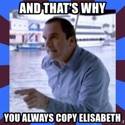 J walter weatherman - and that's why you always copy elisabeth