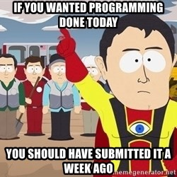 Captain Hindsight South Park - If you wanted programming done today you should have submitted it a week ago