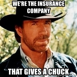 Brutal Chuck Norris - We're the insurance company that gives a chuck