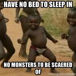 Black Kid - Have no bed to sleep in No monsters to be scaered of