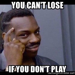 You Can't If You Don't - You Can't lose If You Don't play