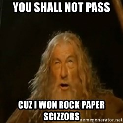 Gandalf You Shall Not Pass - YOU SHALL NOT PASS CUZ I WON ROCK PAPER SCIZZORS