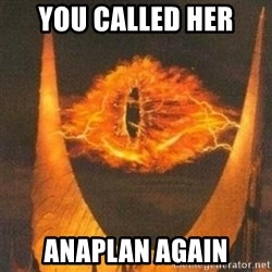 Eye of Sauron - You called her Anaplan again