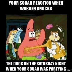 Patrick Star Instrument - your squad reaction when warden knocks  the door on the saturday night when your squad was partying